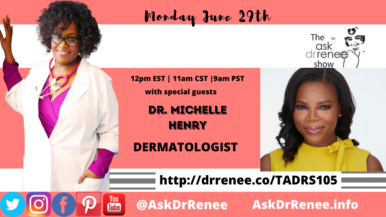 Ask Dr. Renee Show with dermatologist Dr. Michelle Henry